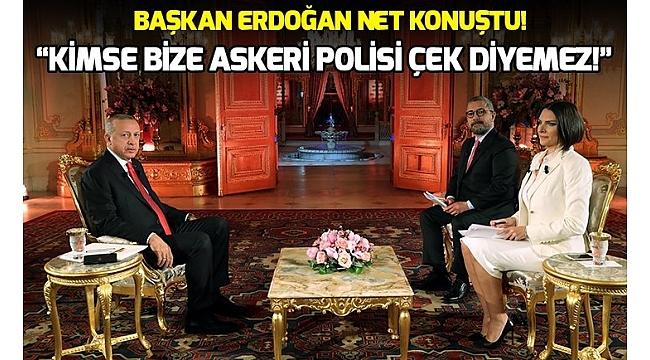 Başkan Erdoğan: Kimse bize askerimizi polisi çek diyemez..