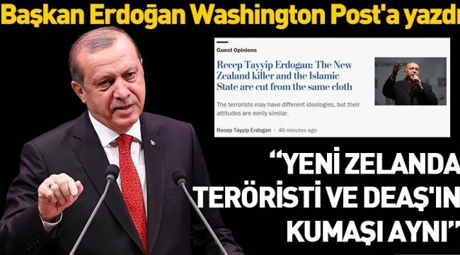 Başkan ErdoğanWashington Post'a yazdı:Yeni Zelandateröristi veDEAŞ'ın kumaşı aynı..