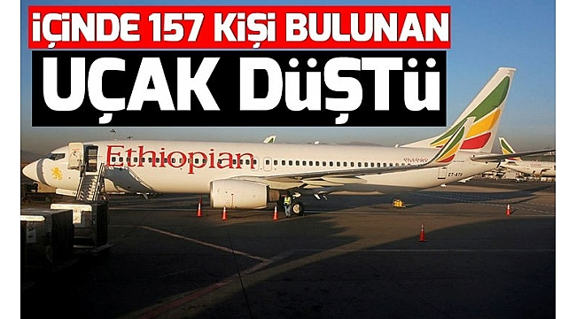 Son dakika: Etiyopya'da içinde 157 kişi bulunan uçak düştü..