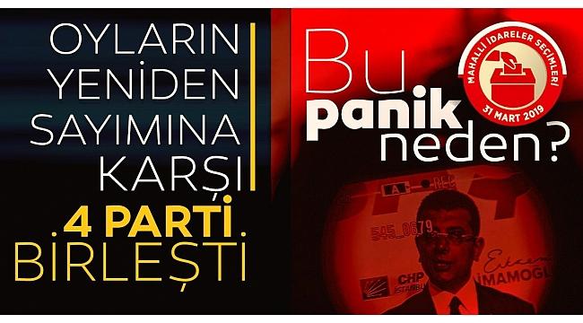 CHP-İP-HDPve Saadet Partisi'nde oy paniği! Oyların yeniden sayımına karşı birleştiler