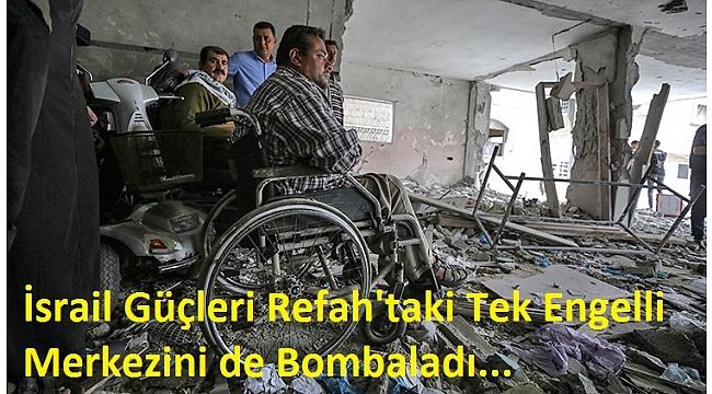İsrail Güçleri Refah'taki Tek Engelli Merkezini de Bombaladı..