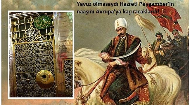 Doğunun Fatihi Yavuz Sultan Selim'in destansı hayatı.Yavuz olmasaydı Hazreti Peygamber'in naaşını Avrupa'ya kaçıracaklardı!.