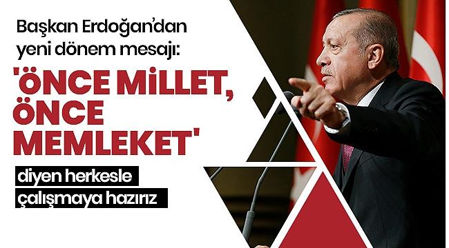 Başkan Erdoğan: 'Önce millet, önce memleket' diyen herkesle çalışmaya hazırız.