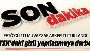 Son dakika:FETÖ'nün TSK'daki gizli yapılanmasına büyük darbe! 111 kişi tutuklandı.