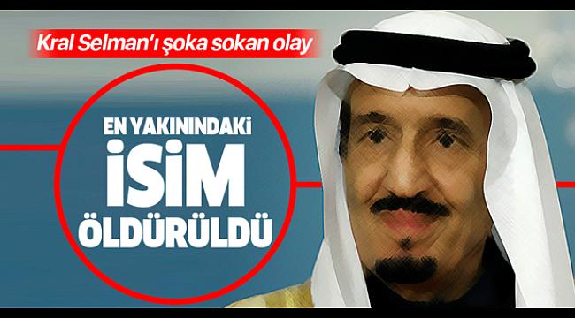 Suudi Arabistan'da şoke eden gelişme!Kral Selman'ın yakın koruması öldürüldü...