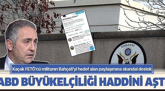 ABD Büyükelçiliği'nden FETÖ'ye skandal destek! FETÖ militanı Ergun Babahan'ın Bahçeli'yi hedef alan tweetini beğendiler .