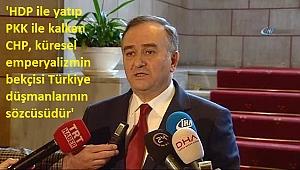 'HDP ile yatıp PKK ile kalkan CHP, küresel emperyalizmin bekçisi Türkiye düşmanlarının sözcüsüdür'...