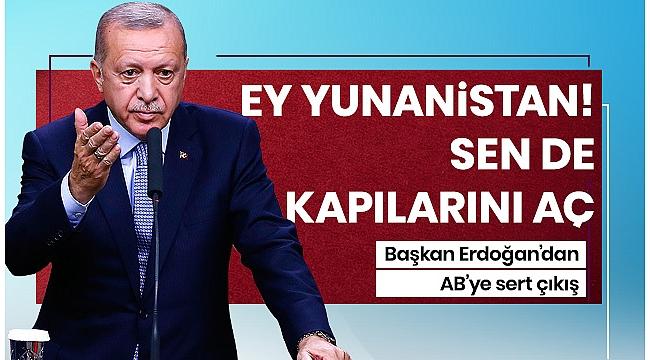 Başkan Erdoğan'dan Yunanistan'a çağrı: Kapıları açın.