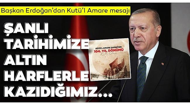 BaşkanRecep Tayyip Erdoğan, Kut'ül Amare Zaferi'nin 104. yıl dönümünü kutladı..