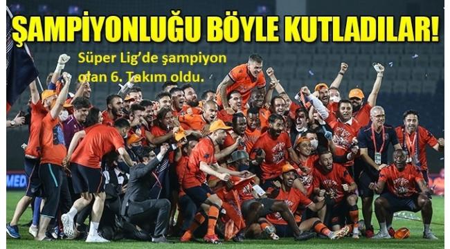 Başakşehir şampiyonluğu böyle kutladı!..