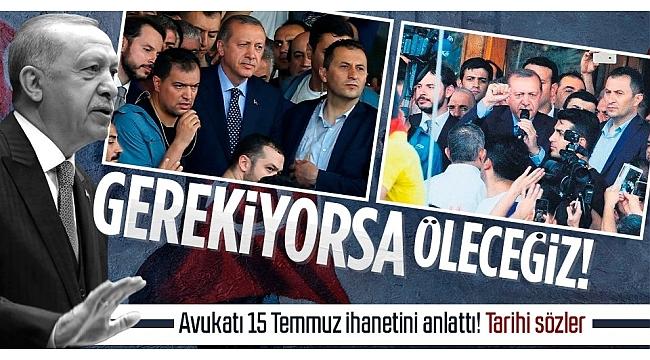 Başkan Erdoğan'ın avukatı 15 Temmuz hain darbe girişiminde yaşananları anlattı: Onların tankları varsa bizim de imanımız var
