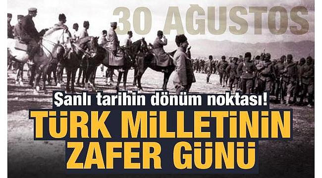 Türk tarihinin en büyük zaferlerinden: 30 Ağustos