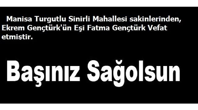 ManisaTurgutlu Sinirli Mahallesi sakinlerinden, Ekrem Gençtürk'ün EşiFatma Gençtürk Vefat etmiştir.